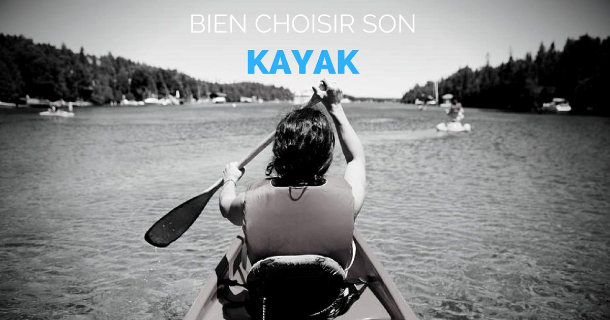 Comment bien choisir un kayak : Le guide complet !