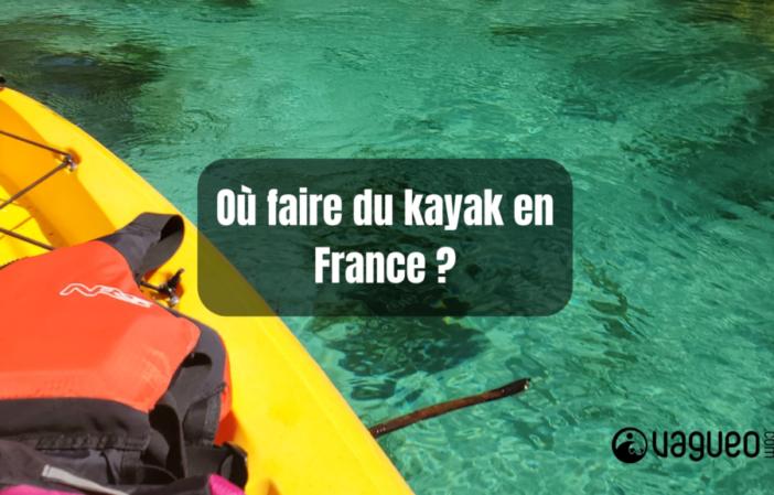 Où faire du kayak en France