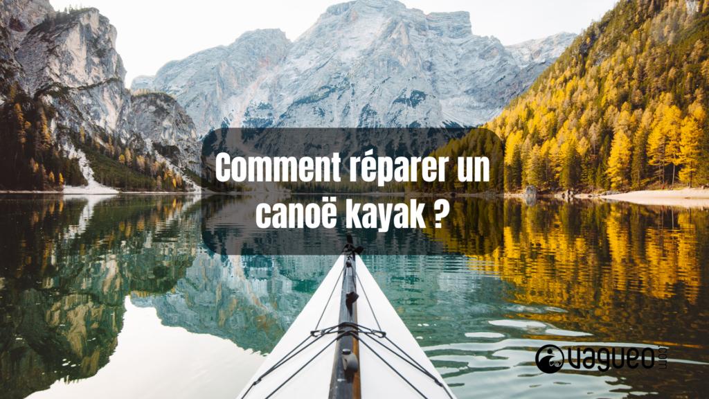 Comment réparer un canoë kayak ?