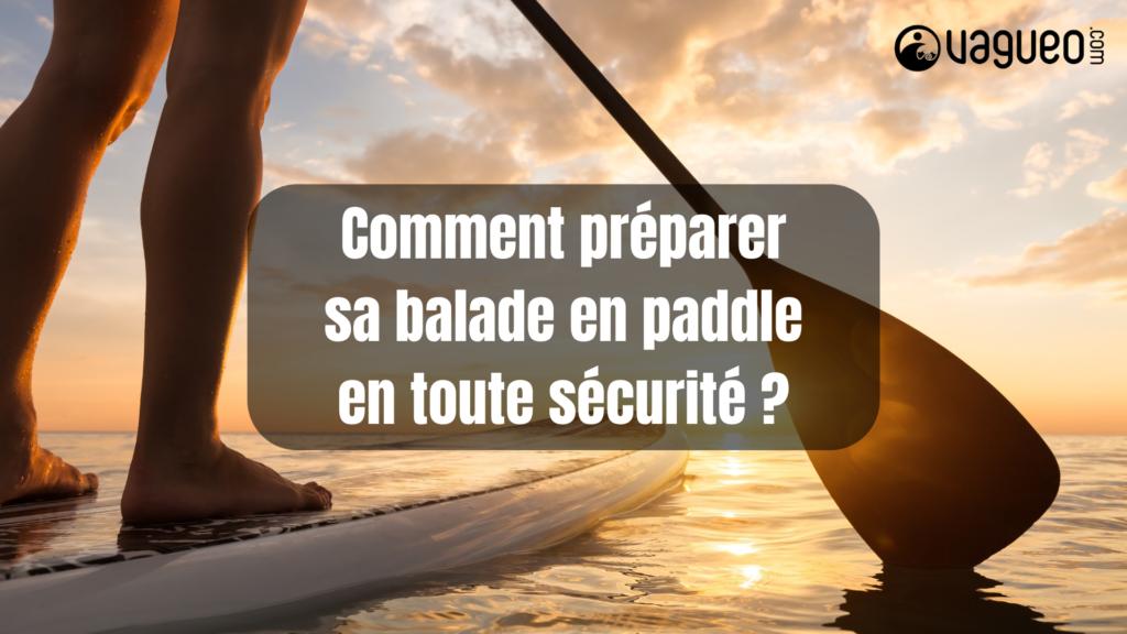 Comment préparer sa balade en paddle en toute sécurité ?
