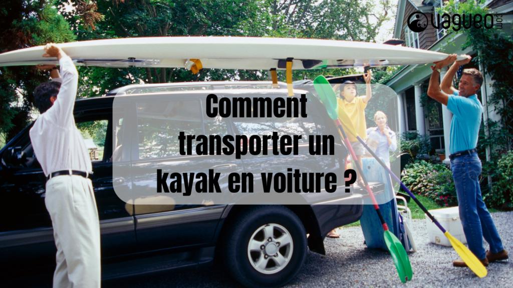 Comment transporter un kayak en voiture _