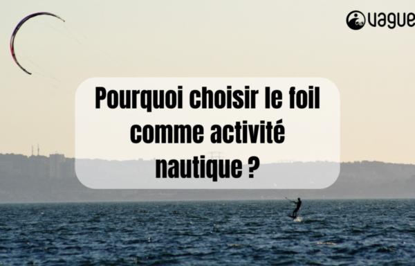 Pourquoi choisir le foil comme activité nautique?