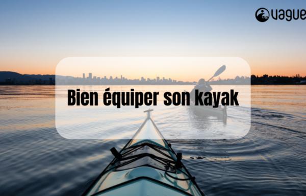 Bien équiper son kayak