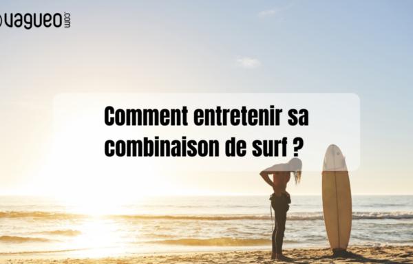 Vagueo – Comment entretenir sa combinaison de surf ?