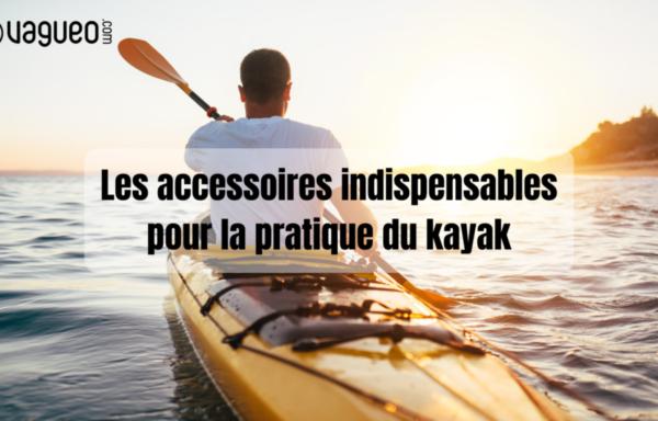 Vagueo – Les accessoires indispensables pour la pratique du kayak