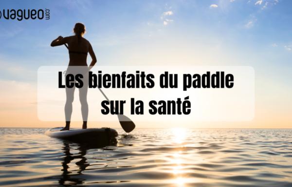 Vagueo – Les bienfaits du paddle sur la santé
